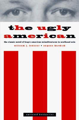 The Ugly American By Lederer, William J./ Burdick, Eugene