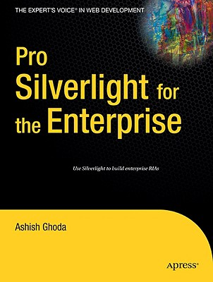 Pro Silverlight for the Enterprise By Ghoda, Ashish
