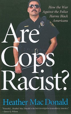 Are Cops Racist? By MacDonald, Heather