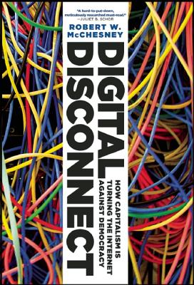Digital Disconnect By McChesney, Robert W.
